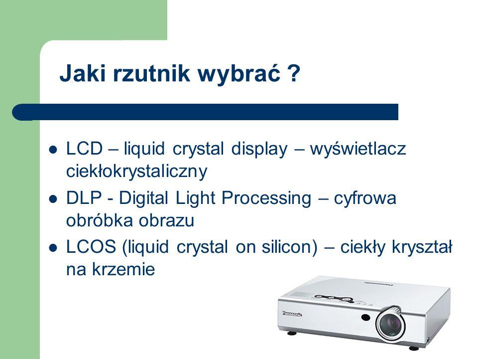 Jaki rzutnik wybrać ? LCD – liquid crystal display – wyświetlacz ciekłokrystaliczny DLP - Digital Light Processing – cyfrowa obróbka obrazu LCOS (liqu