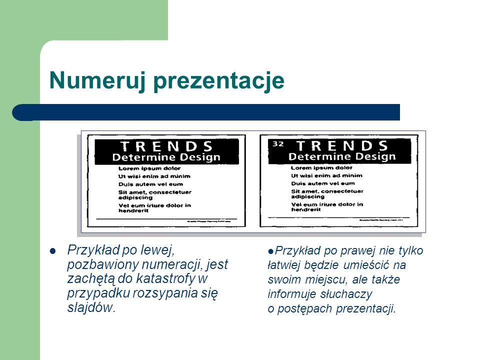 Numeruj prezentacje Przykład po lewej, pozbawiony numeracji, jest zachętą do katastrofy w przypadku rozsypania się slajdów. Przykład po prawej nie tyl
