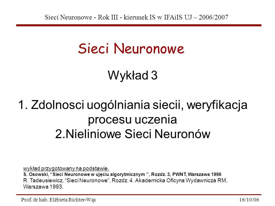 Sieci Neuronowe - Rok III - kierunek IS w IFAiIS UJ – 2006/2007 16/10/06Prof. dr hab. Elżbieta Richter-Wąs Wykład 3 1. Zdolnosci uogólniania siecii, w