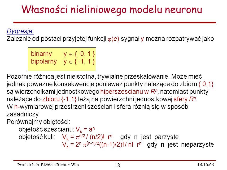 16/10/06 18 Prof. dr hab. Elżbieta Richter-Wąs Dygresja: Zależnie od postaci przyjętej funkcji  (e) sygnał y można rozpatrywać jako binarny y  { 0,