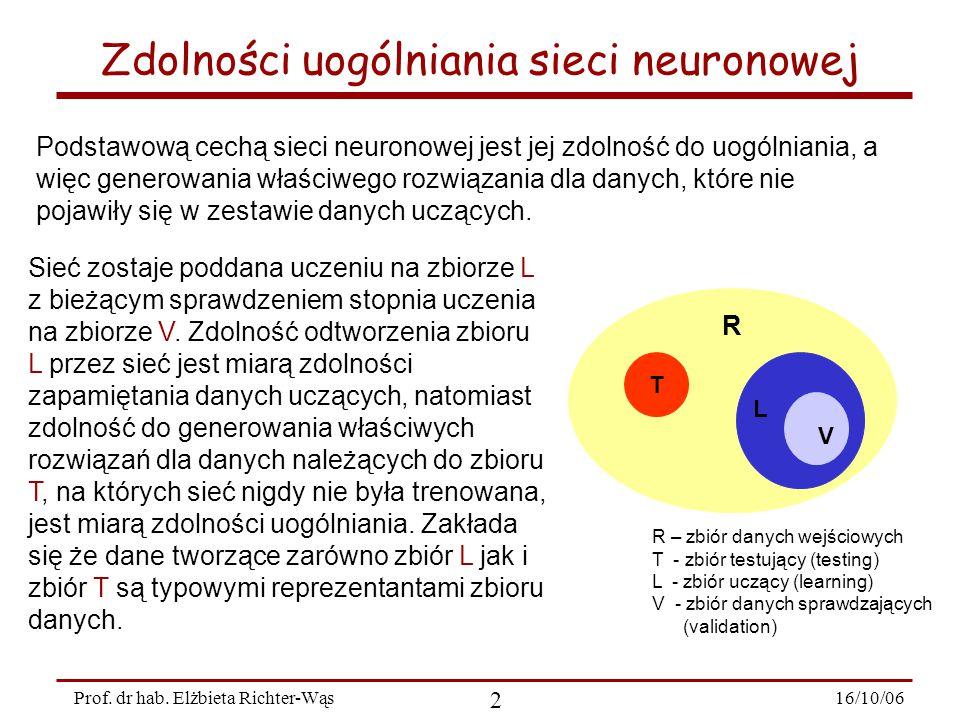16/10/06 2 Prof. dr hab. Elżbieta Richter-Wąs Zdolności uogólniania sieci neuronowej Podstawową cechą sieci neuronowej jest jej zdolność do uogólniani
