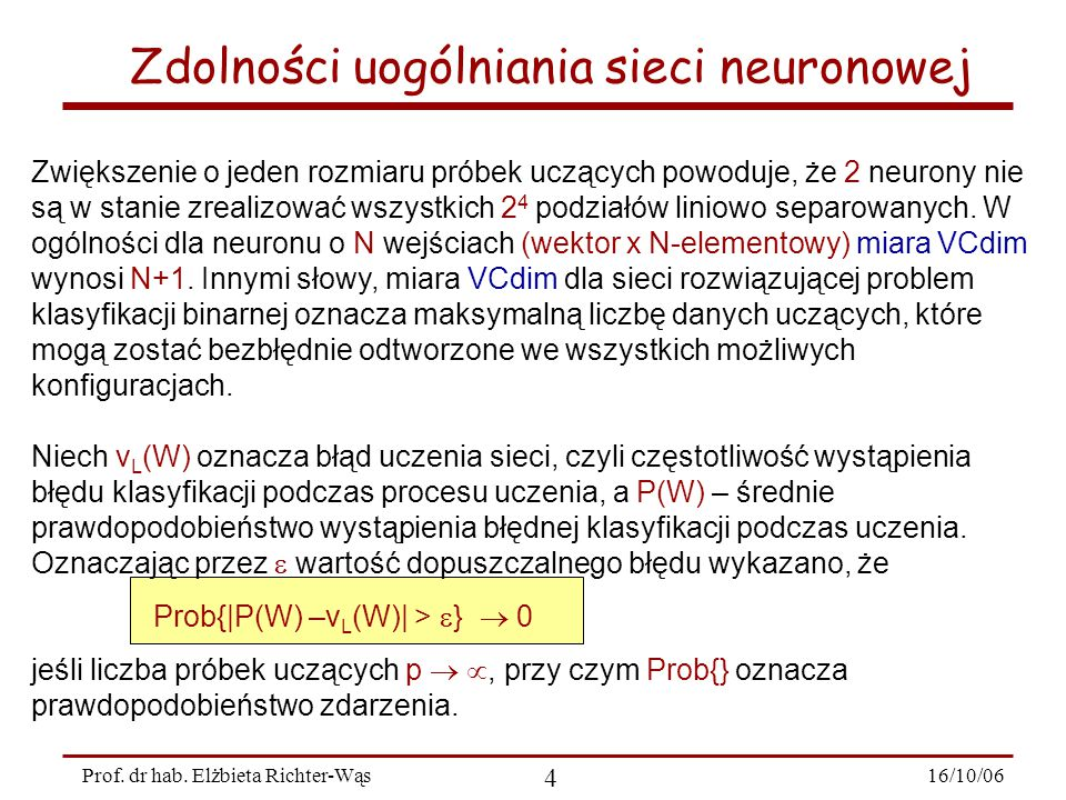 16/10/06 4 Prof. dr hab. Elżbieta Richter-Wąs Zdolności uogólniania sieci neuronowej Zwiększenie o jeden rozmiaru próbek uczących powoduje, że 2 neuro
