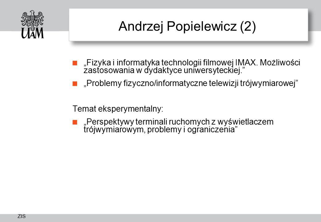"""ZIS Andrzej Popielewicz (2) """"Fizyka i informatyka technologii filmowej IMAX. Możliwości zastosowania w dydaktyce uniwersyteckiej."""" """"Problemy fizyczno/"""