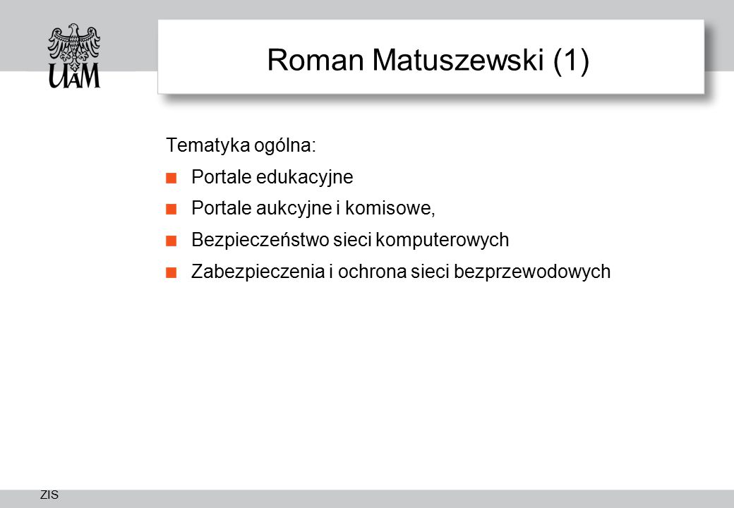 ZIS Roman Matuszewski (1) Tematyka ogólna: Portale edukacyjne Portale aukcyjne i komisowe, Bezpieczeństwo sieci komputerowych Zabezpieczenia i ochrona sieci bezprzewodowych
