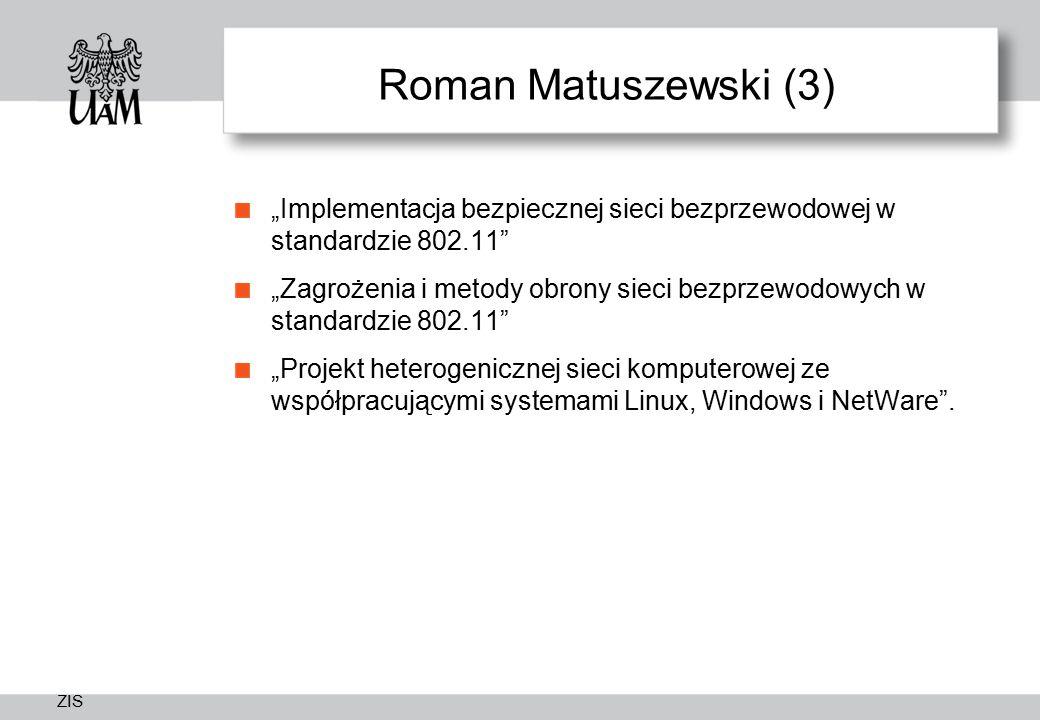 """ZIS Roman Matuszewski (3) """"Implementacja bezpiecznej sieci bezprzewodowej w standardzie 802.11 """"Zagrożenia i metody obrony sieci bezprzewodowych w standardzie 802.11 """"Projekt heterogenicznej sieci komputerowej ze współpracującymi systemami Linux, Windows i NetWare ."""