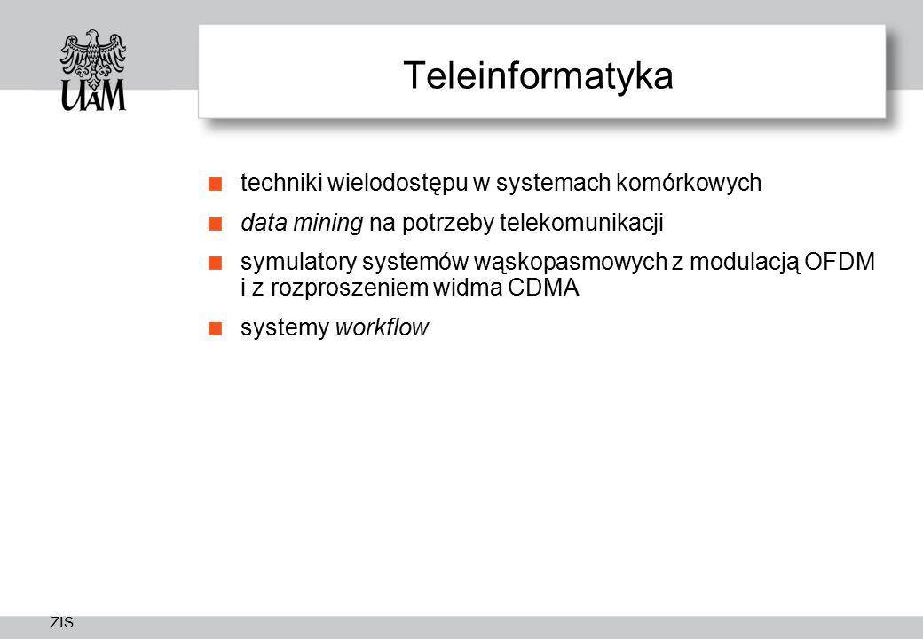 ZIS Teleinformatyka techniki wielodostępu w systemach komórkowych data mining na potrzeby telekomunikacji symulatory systemów wąskopasmowych z modulacją OFDM i z rozproszeniem widma CDMA systemy workflow
