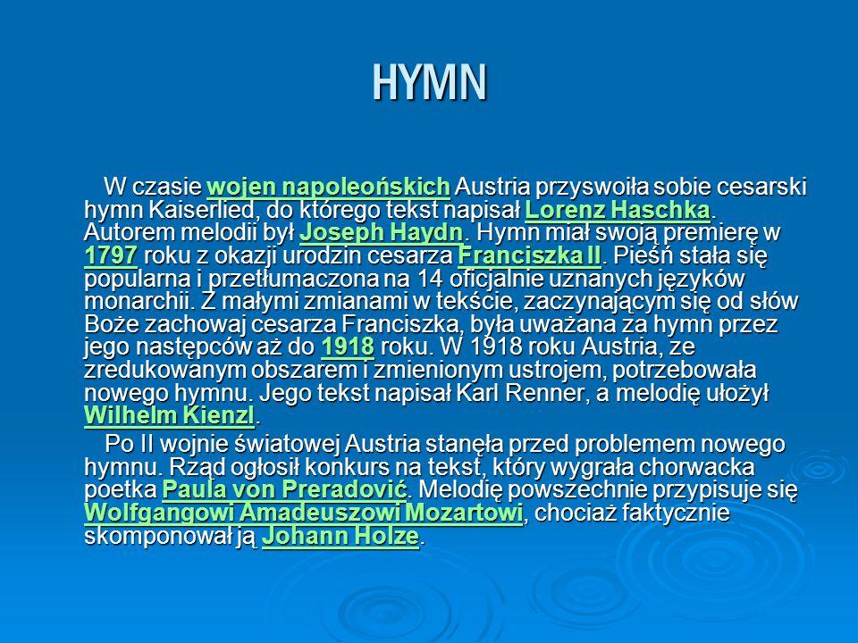 HYMN W czasie wojen napoleońskich Austria przyswoiła sobie cesarski hymn Kaiserlied, do którego tekst napisał Lorenz Haschka. Autorem melodii był Jose