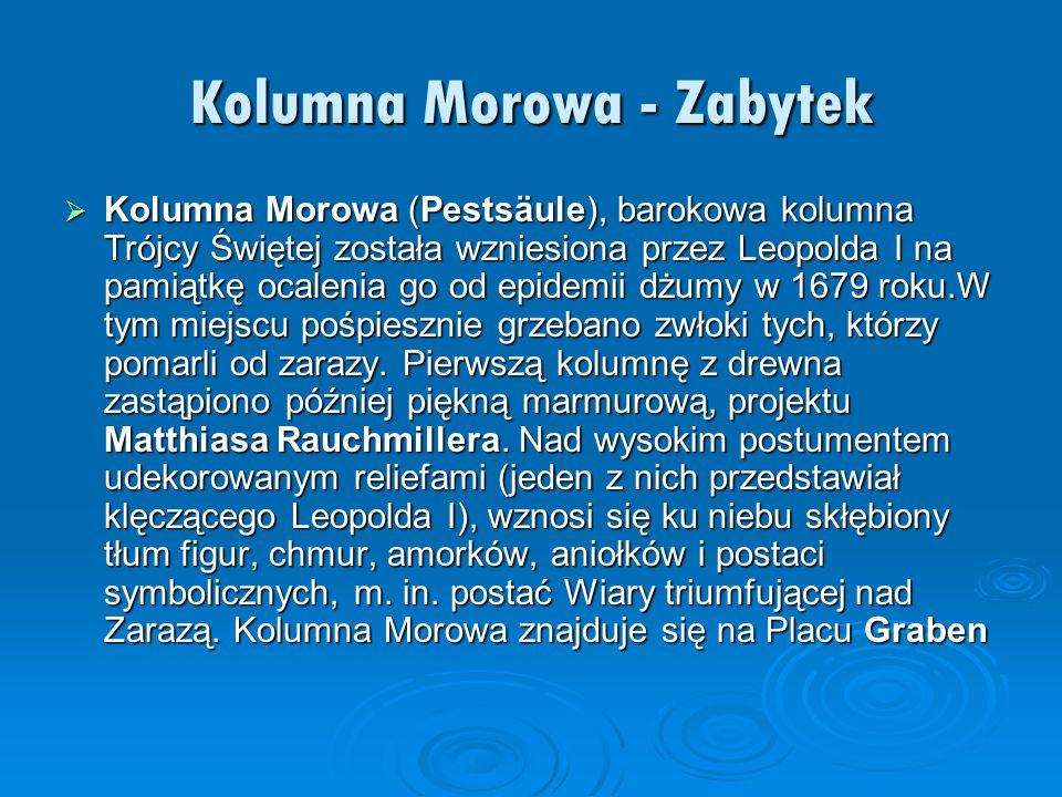 Kolumna Morowa - Zabytek  Kolumna Morowa (Pestsäule), barokowa kolumna Trójcy Świętej została wzniesiona przez Leopolda I na pamiątkę ocalenia go od