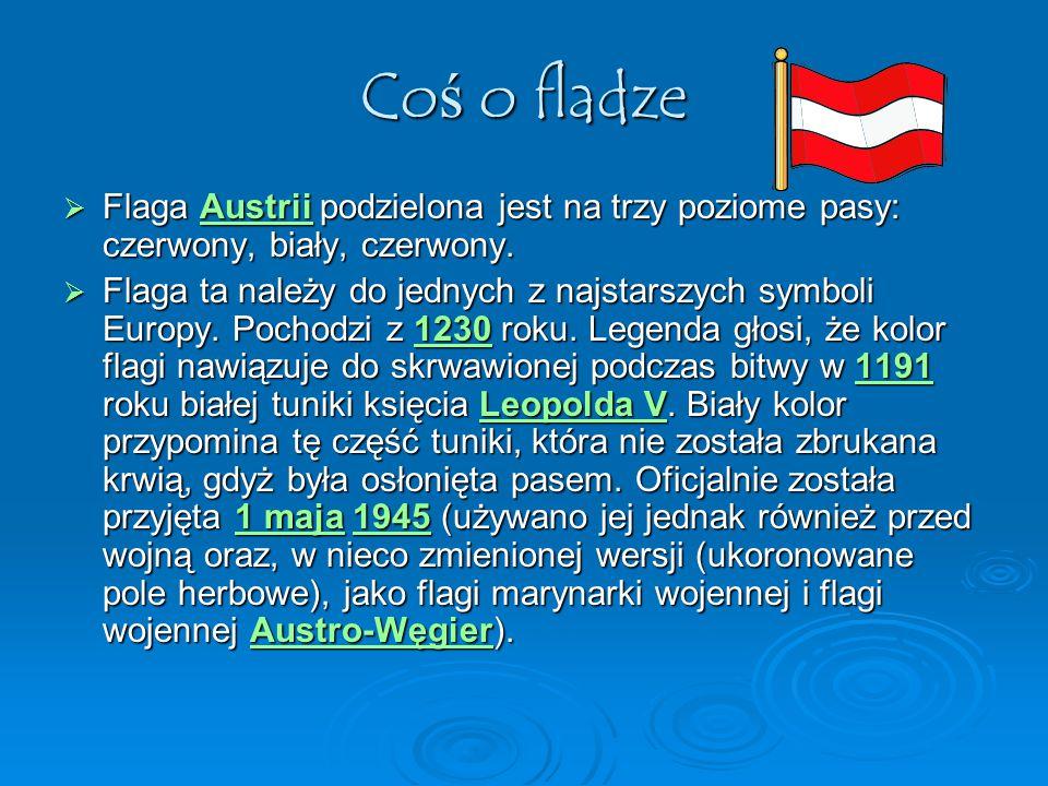 Co ś o fladze  Flaga Austrii podzielona jest na trzy poziome pasy: czerwony, biały, czerwony. Austrii  Flaga ta należy do jednych z najstarszych sym