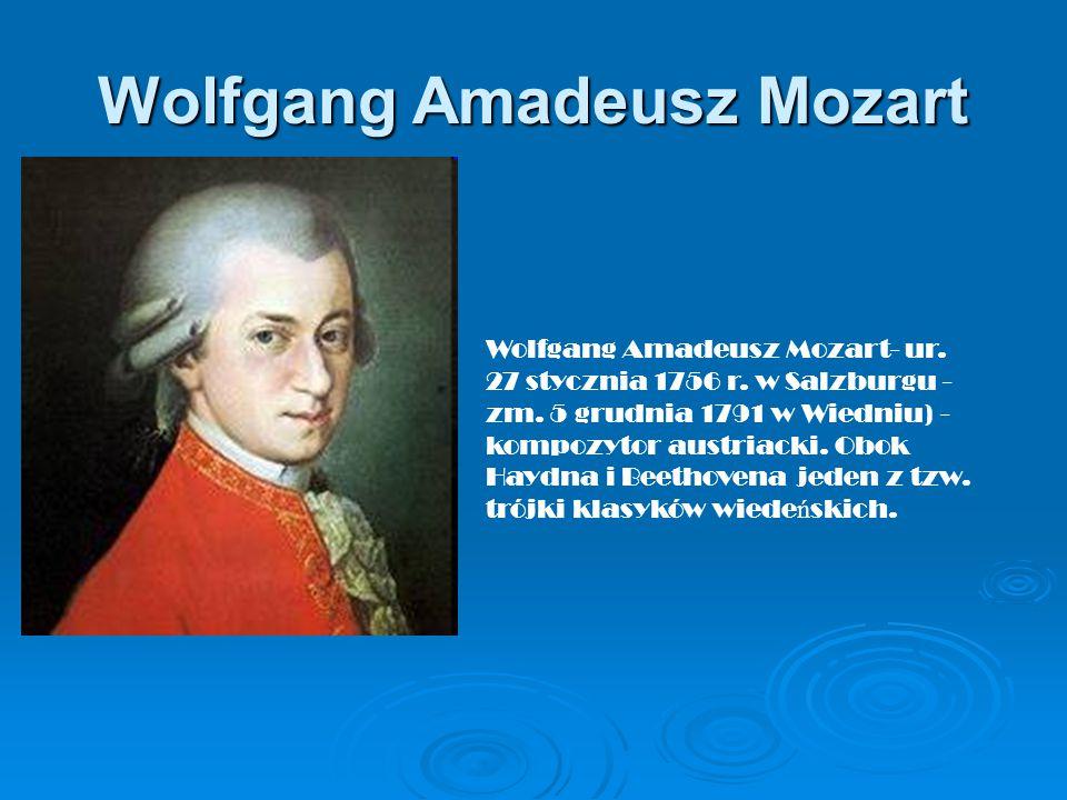 Wolfgang Amadeusz Mozart Wolfgang Amadeusz Mozart- ur. 27 stycznia 1756 r. w Salzburgu - zm. 5 grudnia 1791 w Wiedniu) - kompozytor austriacki. Obok H