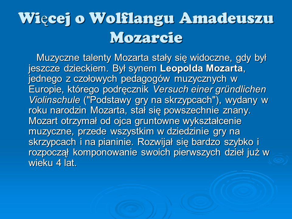 Wi ę cej o Wolflangu Amadeuszu Mozarcie Muzyczne talenty Mozarta stały się widoczne, gdy był jeszcze dzieckiem. Był synem Leopolda Mozarta, jednego z