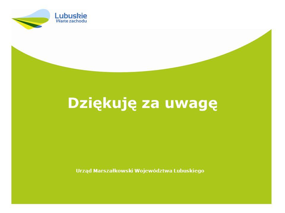 Dziękuję za uwagę Urząd Marszałkowski Województwa Lubuskiego