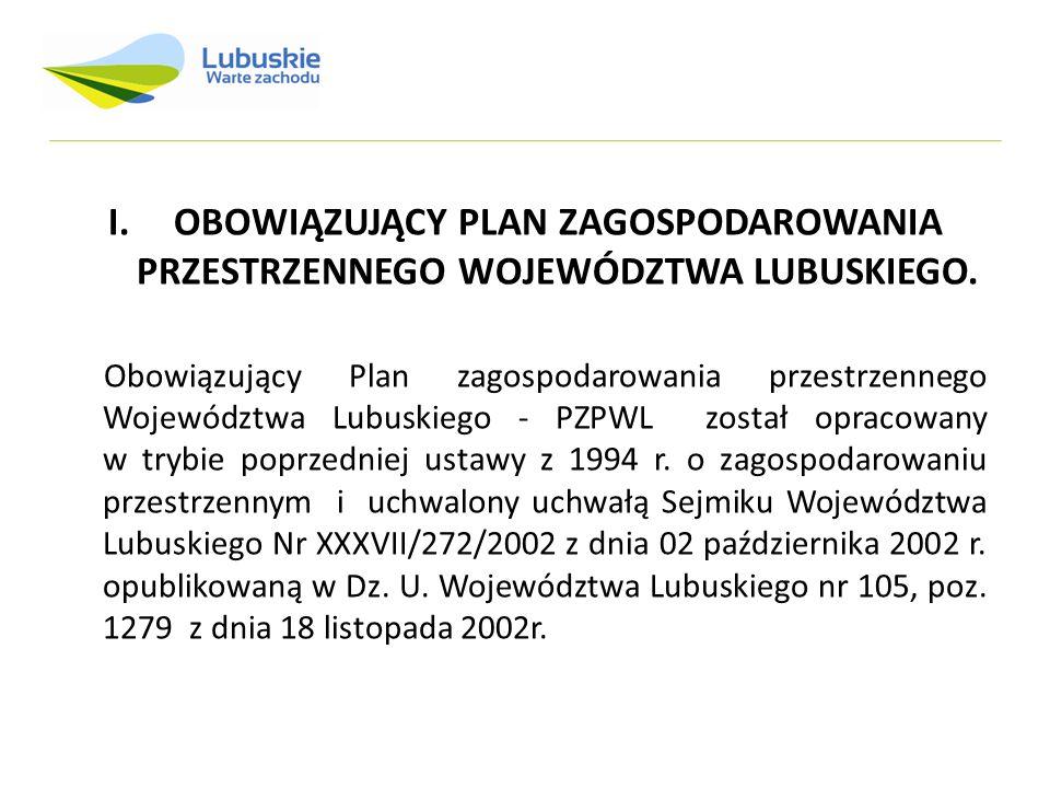 I.OBOWIĄZUJĄCY PLAN ZAGOSPODAROWANIA PRZESTRZENNEGO WOJEWÓDZTWA LUBUSKIEGO. Obowiązujący Plan zagospodarowania przestrzennego Województwa Lubuskiego -