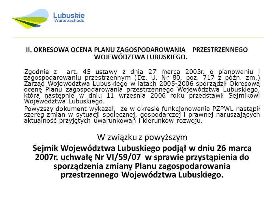 II. OKRESOWA OCENA PLANU ZAGOSPODAROWANIA PRZESTRZENNEGO WOJEWÓDZTWA LUBUSKIEGO. Zgodnie z art. 45 ustawy z dnia 27 marca 2003r. o planowaniu i zagosp