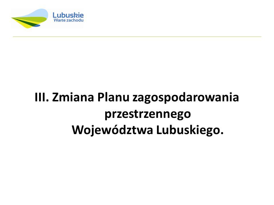 III. Zmiana Planu zagospodarowania przestrzennego Województwa Lubuskiego.