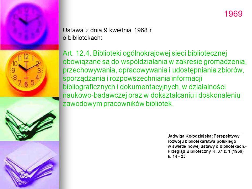 1969 Ustawa z dnia 9 kwietnia 1968 r. o bibliotekach: Art. 12.4. Biblioteki ogólnokrajowej sieci bibliotecznej obowiązane są do współdziałania w zakre