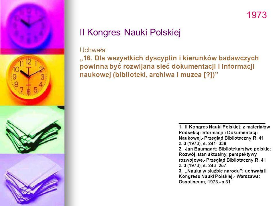 """1973 II Kongres Nauki Polskiej Uchwała: """"16. Dla wszystkich dyscyplin i kierunków badawczych powinna być rozwijana sieć dokumentacji i informacji nauk"""