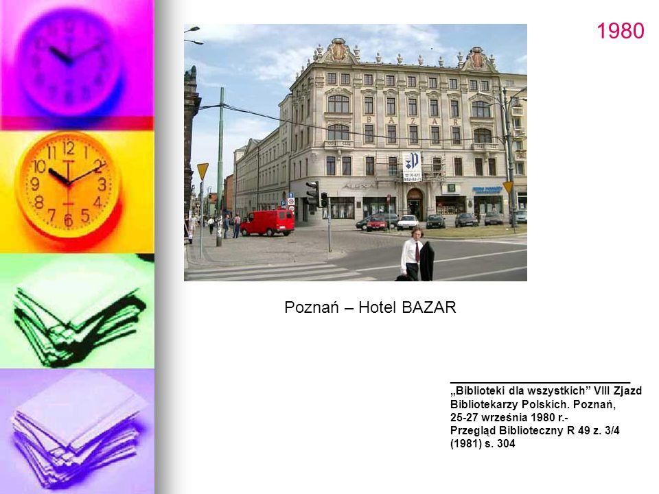 """1980 Poznań – Hotel BAZAR ____________________ """"Biblioteki dla wszystkich"""" VIII Zjazd Bibliotekarzy Polskich. Poznań, 25-27 września 1980 r.- Przegląd"""