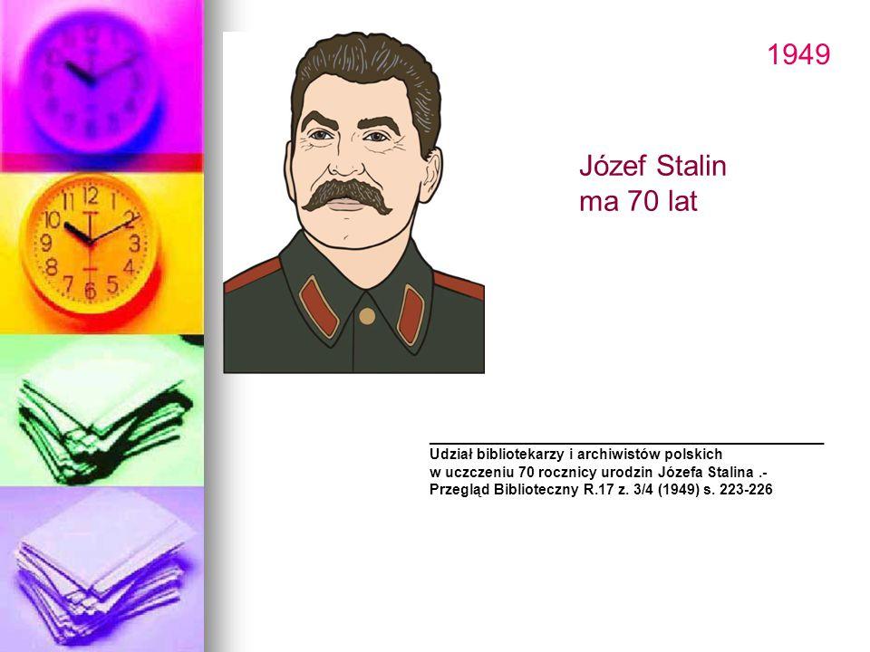 1949 _________________________________ Udział bibliotekarzy i archiwistów polskich w uczczeniu 70 rocznicy urodzin Józefa Stalina.- Przegląd Bibliotec