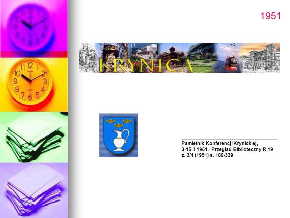 1951 ________________________ Pamiętnik Konferencji Krynickiej, 3-15 II 1951.- Przegląd Biblioteczny R.19 z. 3/4 (1951) s. 189-339