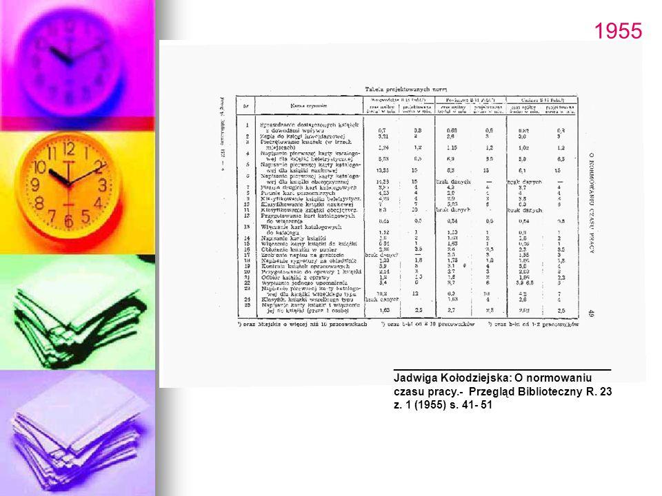 1955 ________________________ Jadwiga Kołodziejska: O normowaniu czasu pracy.- Przegląd Biblioteczny R. 23 z. 1 (1955) s. 41- 51