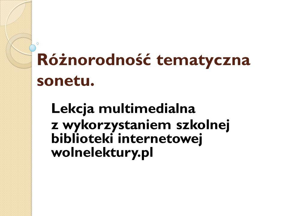 Różnorodność tematyczna sonetu. Lekcja multimedialna z wykorzystaniem szkolnej biblioteki internetowej wolnelektury.pl