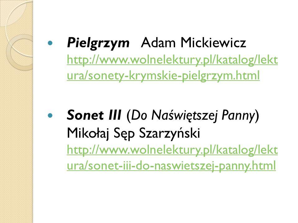 Pielgrzym Adam Mickiewicz http://www.wolnelektury.pl/katalog/lekt ura/sonety-krymskie-pielgrzym.html http://www.wolnelektury.pl/katalog/lekt ura/sonet