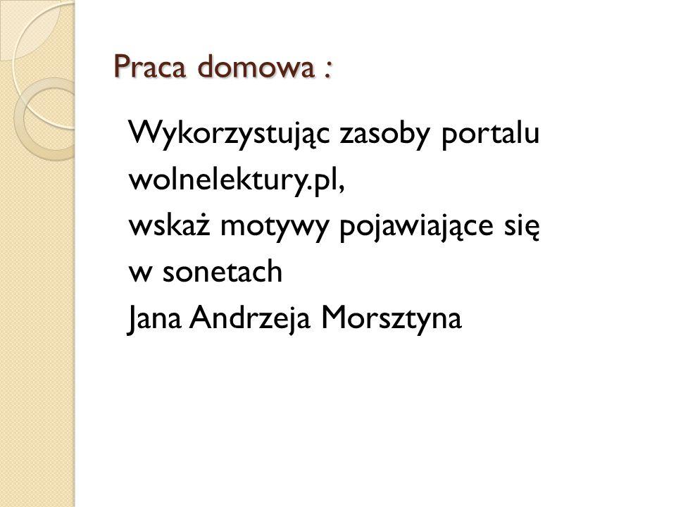 Praca domowa : Wykorzystując zasoby portalu wolnelektury.pl, wskaż motywy pojawiające się w sonetach Jana Andrzeja Morsztyna