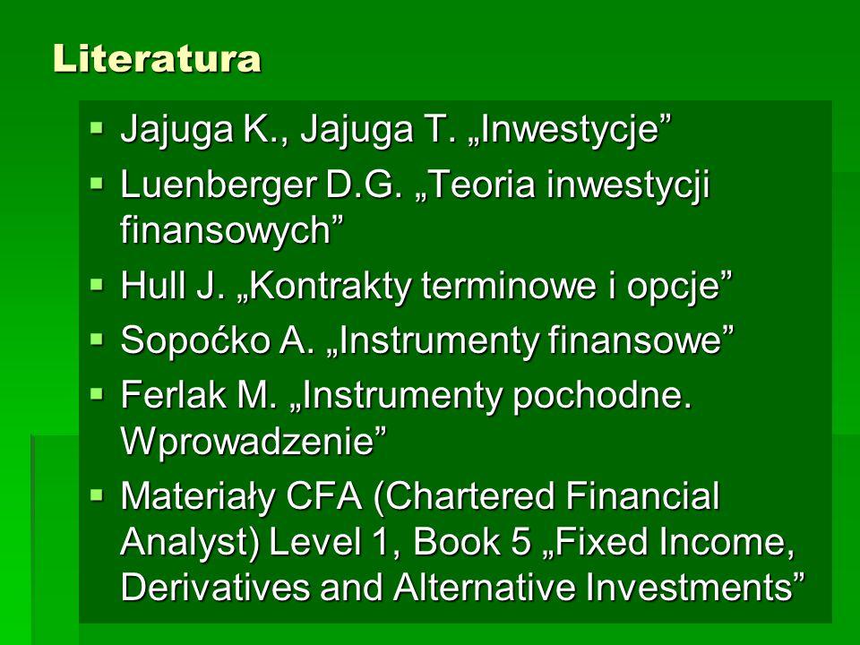 """Literatura  Jajuga K., Jajuga T. """"Inwestycje""""  Luenberger D.G. """"Teoria inwestycji finansowych""""  Hull J. """"Kontrakty terminowe i opcje""""  Sopoćko A."""