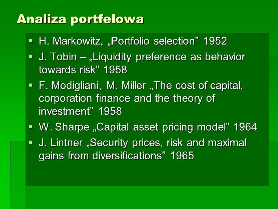 """Analiza portfelowa  H. Markowitz, """"Portfolio selection"""" 1952  J. Tobin – """"Liquidity preference as behavior towards risk"""" 1958  F. Modigliani, M. Mi"""