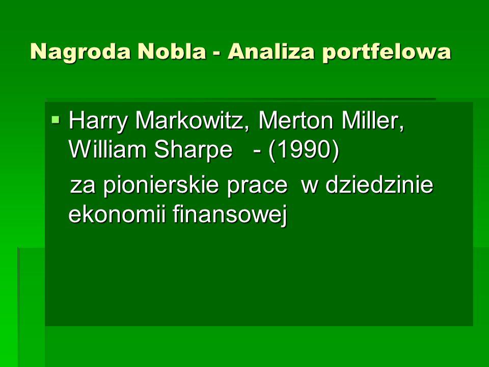 Nagroda Nobla - Analiza portfelowa  Harry Markowitz, Merton Miller, William Sharpe - (1990) za pionierskie prace w dziedzinie ekonomii finansowej za pionierskie prace w dziedzinie ekonomii finansowej