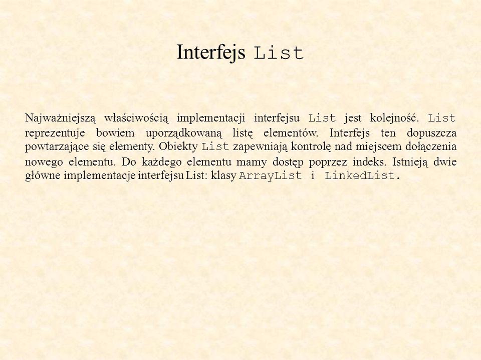Interfejs List Najważniejszą właściwością implementacji interfejsu List jest kolejność.