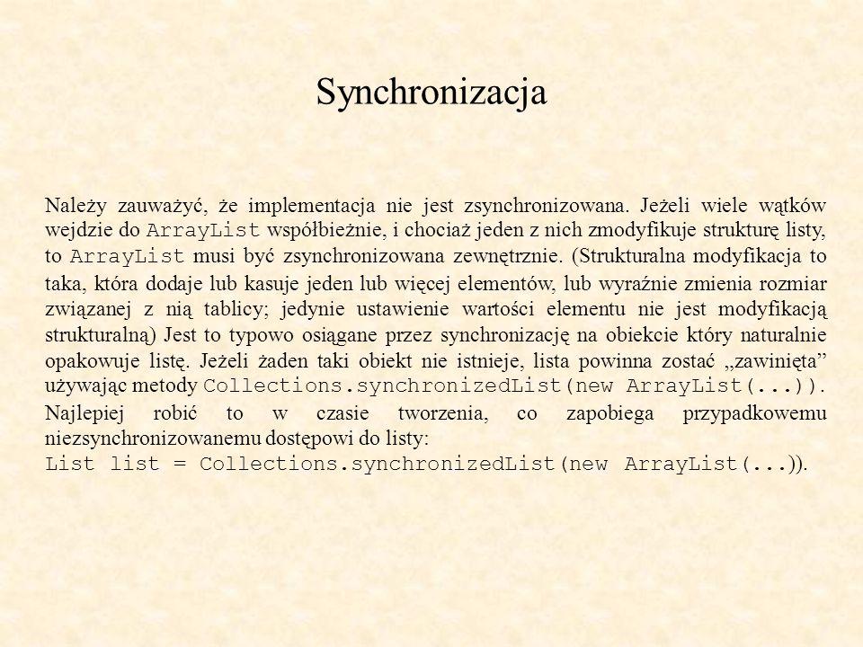 Synchronizacja Należy zauważyć, że implementacja nie jest zsynchronizowana.