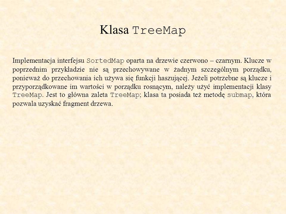 Klasa TreeMap Implementacja interfejsu SortedMap oparta na drzewie czerwono – czarnym.
