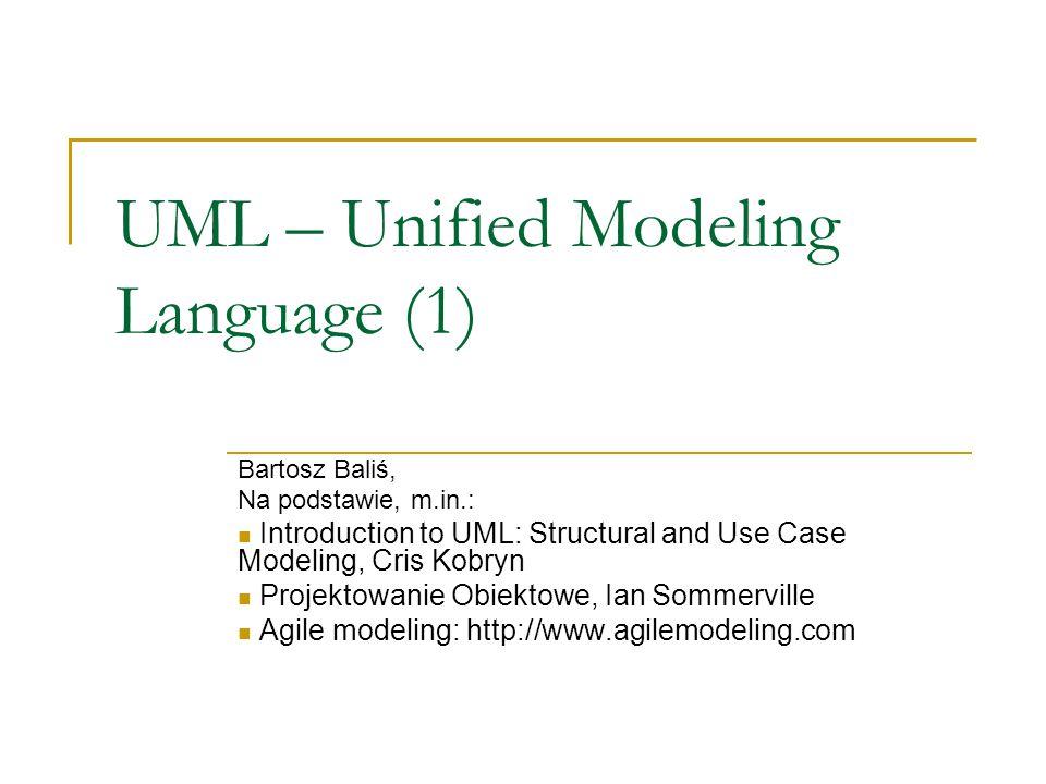 UML – Unified Modeling Language  Graficzny język do analizy i projektowania obiektowego  Standaryzuje kilka metod graficznej reprezentacji UML jest językiem – posiada składnię (notacja graficzna) i semantykę (znaczenie symboli graficznych) Diagramy  4 strukturalne (klas, obiektów, komponentów, wdrożeń)  5 do modelowania zachowania (przypadków użycia, sekwencji, aktywności, współpracy / kolaboracji, stanów)  3 do zarządzania modelem (pakiety, podsystemy, modele) Historia  UML 1.1 – 1997  UML 1.3 – listopad 1999  UML 1.4  UML 1.5  Obecnie – UML 2.0 – znaczne zmiany Wstęp