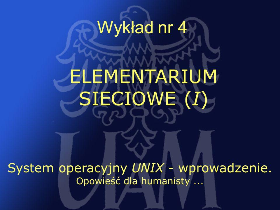 18 Wykład nr 4 ELEMENTARIUM SIECIOWE (I) System operacyjny UNIX - wprowadzenie.