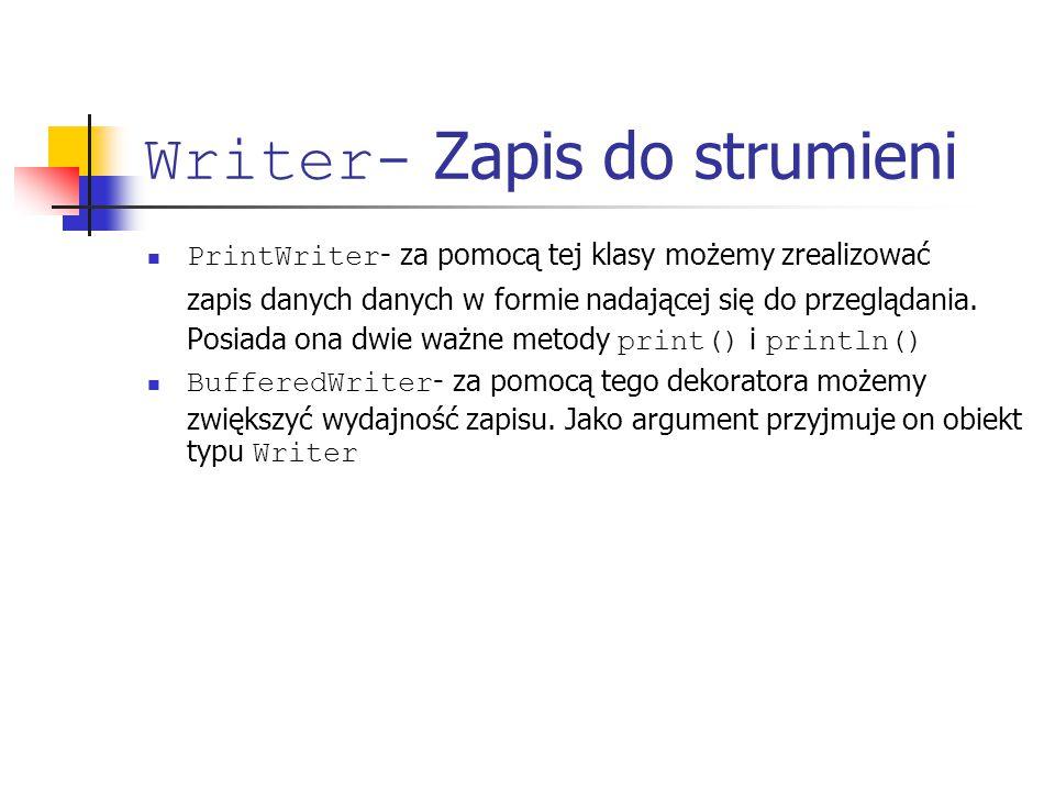 Writer- Zapis do strumieni PrintWriter - za pomocą tej klasy możemy zrealizować zapis danych danych w formie nadającej się do przeglądania. Posiada on