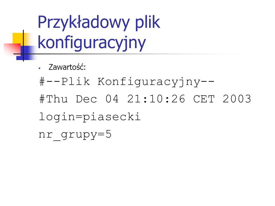 Przykładowy plik konfiguracyjny  Zawartość: #--Plik Konfiguracyjny-- #Thu Dec 04 21:10:26 CET 2003 login=piasecki nr_grupy=5