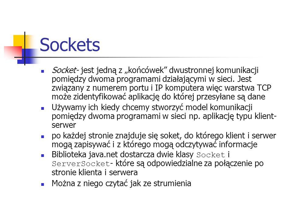 """Sockets Socket- jest jedną z """"końcówek"""" dwustronnej komunikacji pomiędzy dwoma programami działającymi w sieci. Jest związany z numerem portu i IP kom"""