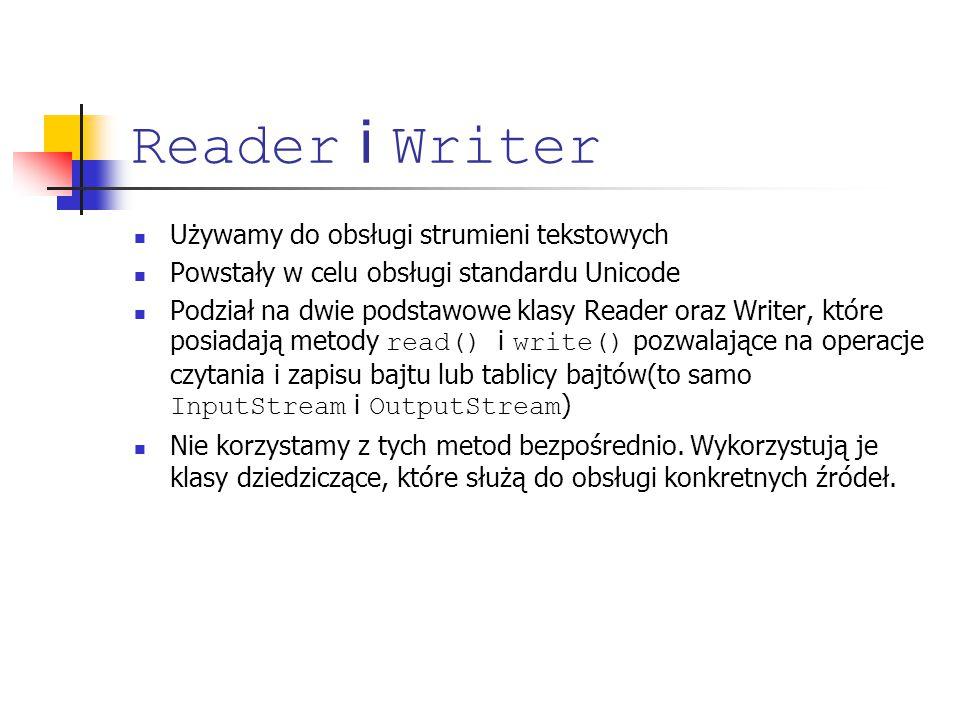 Reader i Writer Używamy do obsługi strumieni tekstowych Powstały w celu obsługi standardu Unicode Podział na dwie podstawowe klasy Reader oraz Writer,
