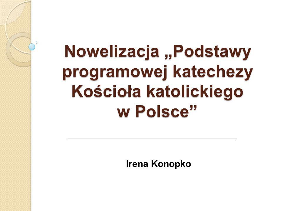 """Nowelizacja """"Podstawy programowej katechezy Kościoła katolickiego w Polsce"""" Irena Konopko"""