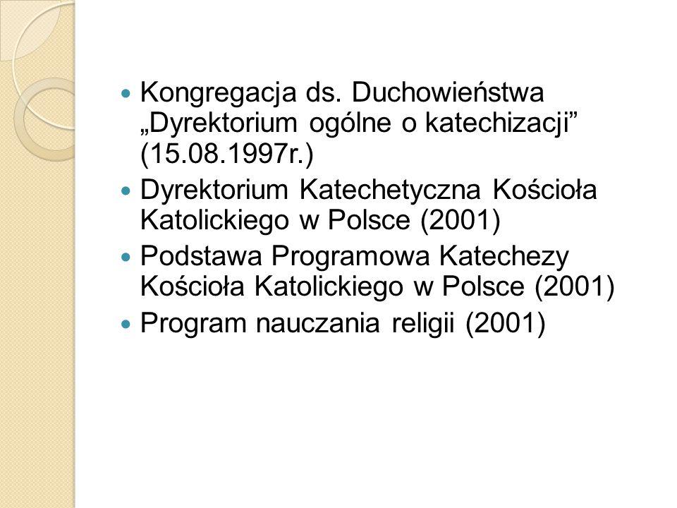 """Kongregacja ds. Duchowieństwa """"Dyrektorium ogólne o katechizacji"""" (15.08.1997r.) Dyrektorium Katechetyczna Kościoła Katolickiego w Polsce (2001) Podst"""