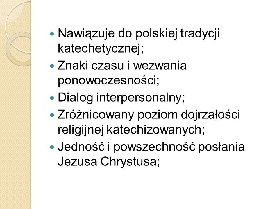 Nawiązuje do polskiej tradycji katechetycznej; Znaki czasu i wezwania ponowoczesności; Dialog interpersonalny; Zróżnicowany poziom dojrzałości religij
