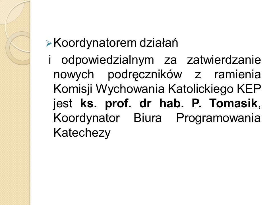  Koordynatorem działań i odpowiedzialnym za zatwierdzanie nowych podręczników z ramienia Komisji Wychowania Katolickiego KEP jest ks. prof. dr hab. P
