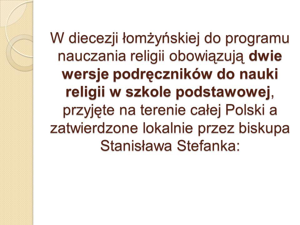 W diecezji łomżyńskiej do programu nauczania religii obowiązują dwie wersje podręczników do nauki religii w szkole podstawowej, przyjęte na terenie ca
