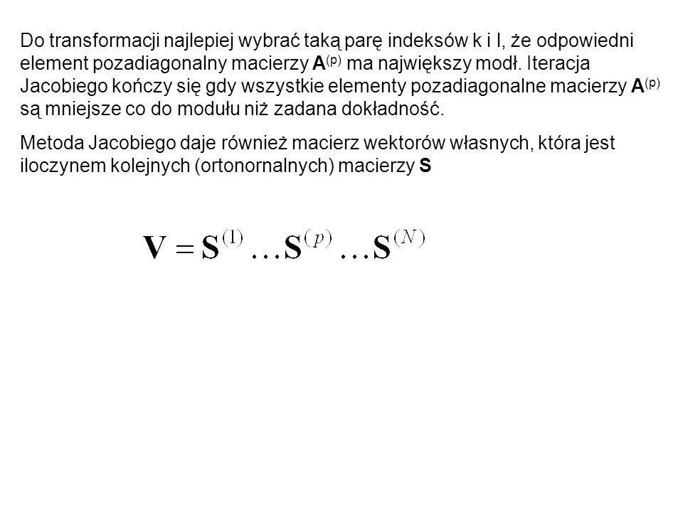 Do transformacji najlepiej wybrać taką parę indeksów k i l, że odpowiedni element pozadiagonalny macierzy A (p) ma największy modł. Iteracja Jacobiego