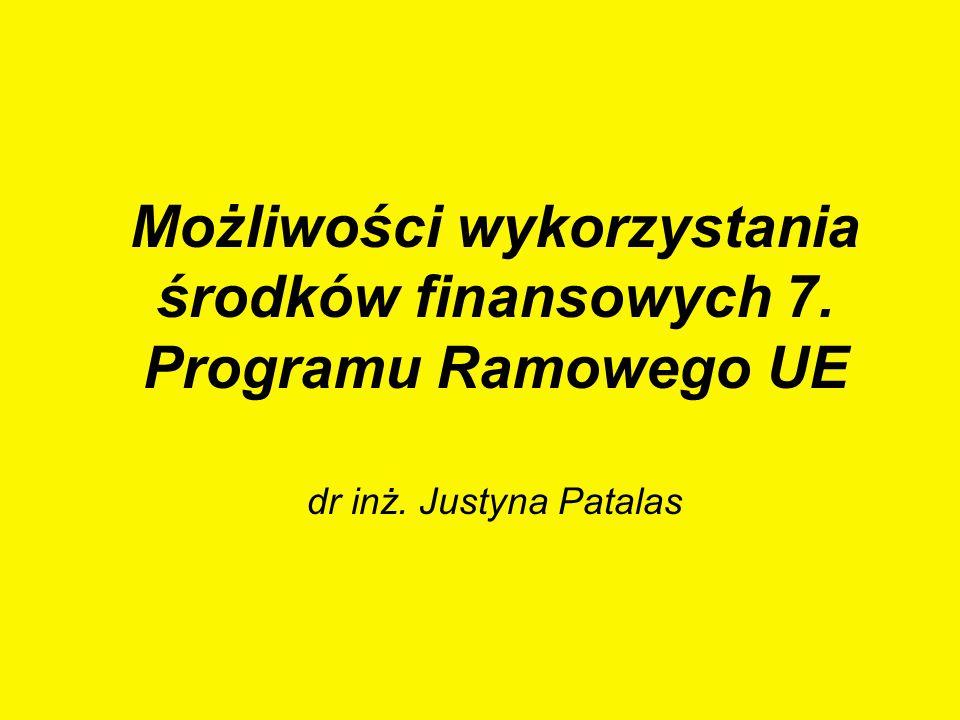 Możliwości wykorzystania środków finansowych 7. Programu Ramowego UE dr inż. Justyna Patalas