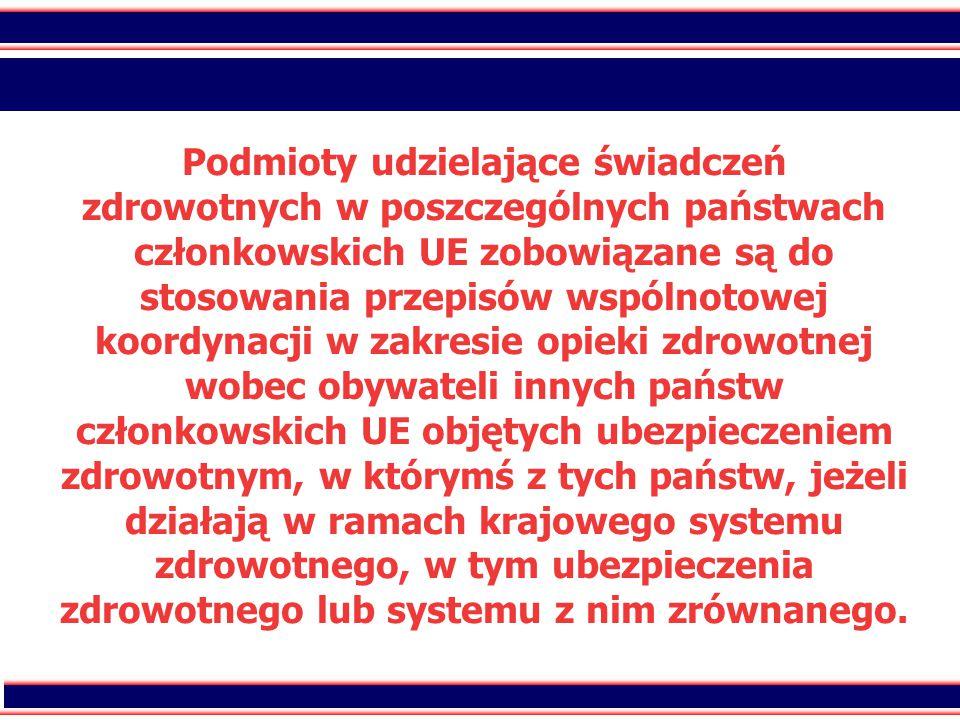 10 Podmioty udzielające świadczeń zdrowotnych w poszczególnych państwach członkowskich UE zobowiązane są do stosowania przepisów wspólnotowej koordynacji w zakresie opieki zdrowotnej wobec obywateli innych państw członkowskich UE objętych ubezpieczeniem zdrowotnym, w którymś z tych państw, jeżeli działają w ramach krajowego systemu zdrowotnego, w tym ubezpieczenia zdrowotnego lub systemu z nim zrównanego.