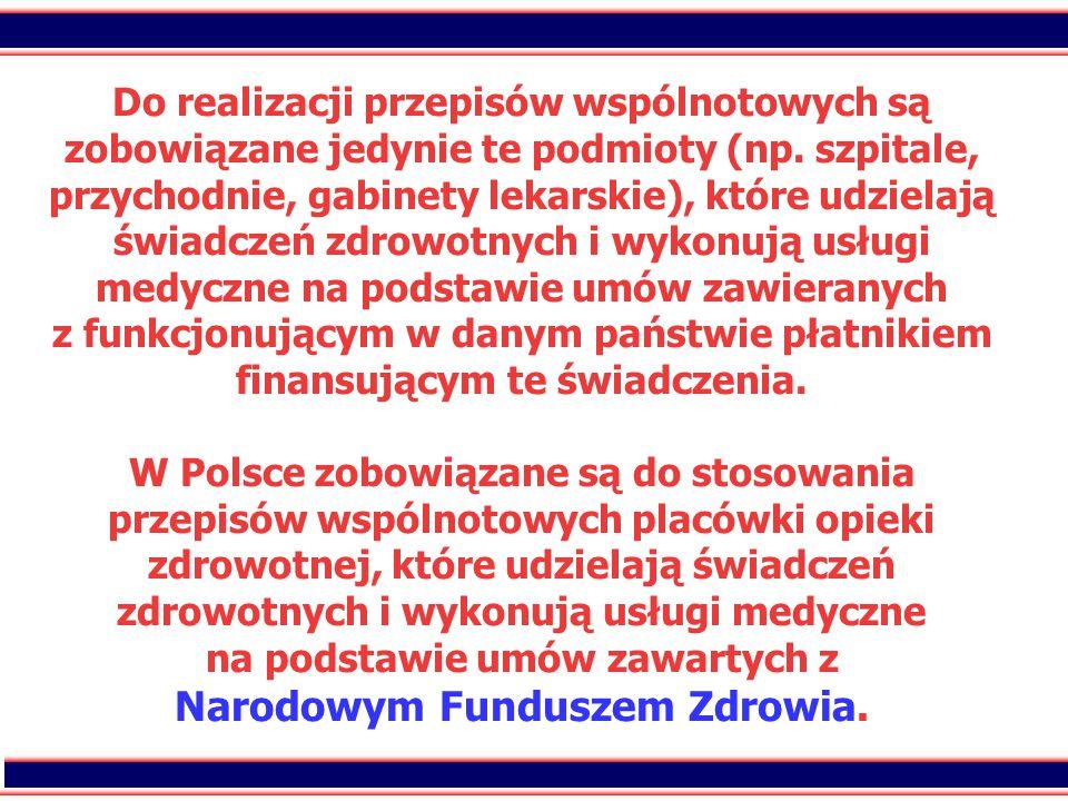 11 Do realizacji przepisów wspólnotowych są zobowiązane jedynie te podmioty (np. szpitale, przychodnie, gabinety lekarskie), które udzielają świadczeń