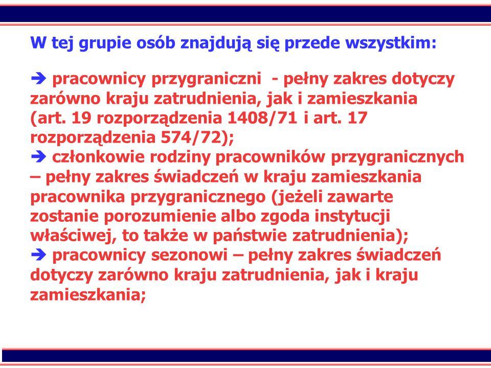 18 W tej grupie osób znajdują się przede wszystkim:  pracownicy przygraniczni - pełny zakres dotyczy zarówno kraju zatrudnienia, jak i zamieszkania (